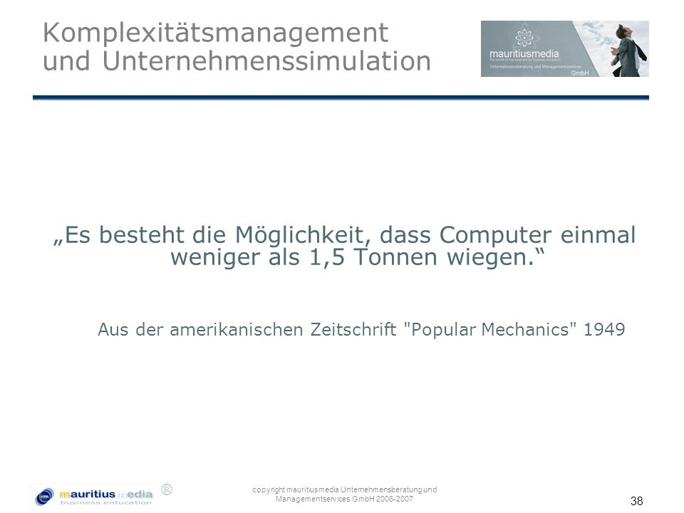 """® copyright mauritiusmedia Unternehmensberatung und Managementservices GmbH 2006-2007 38 Komplexitätsmanagement und Unternehmenssimulation """"Es besteht"""