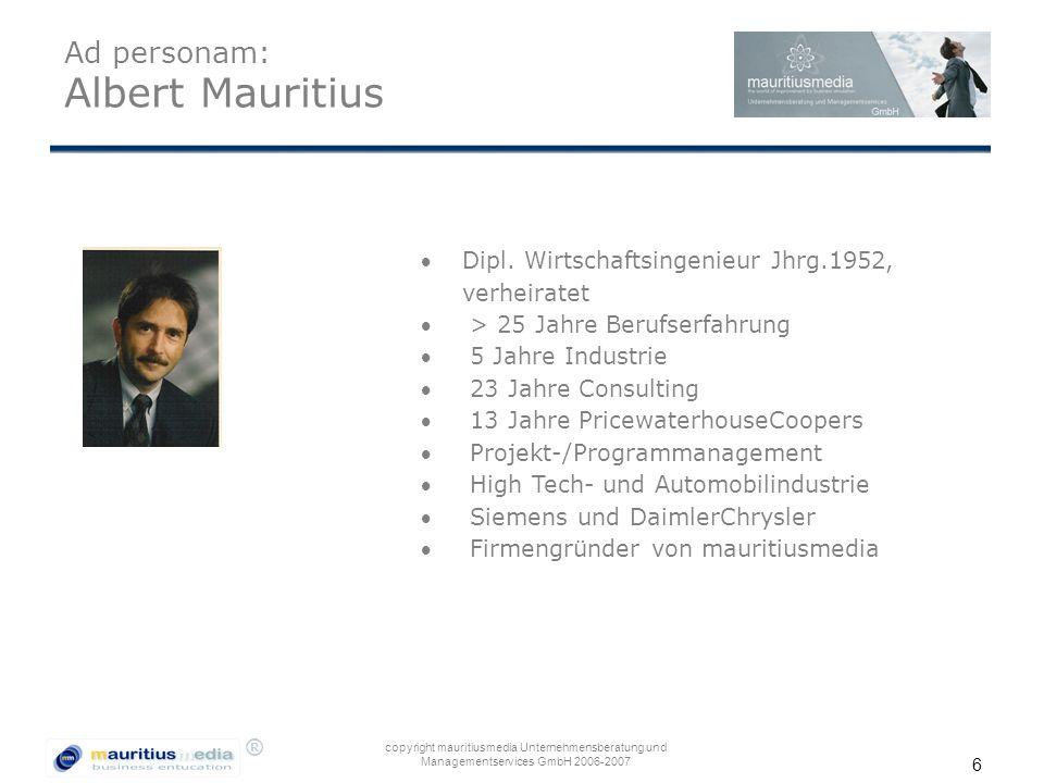 ® copyright mauritiusmedia Unternehmensberatung und Managementservices GmbH 2006-2007 6 Ad personam: Albert Mauritius Dipl. Wirtschaftsingenieur Jhrg
