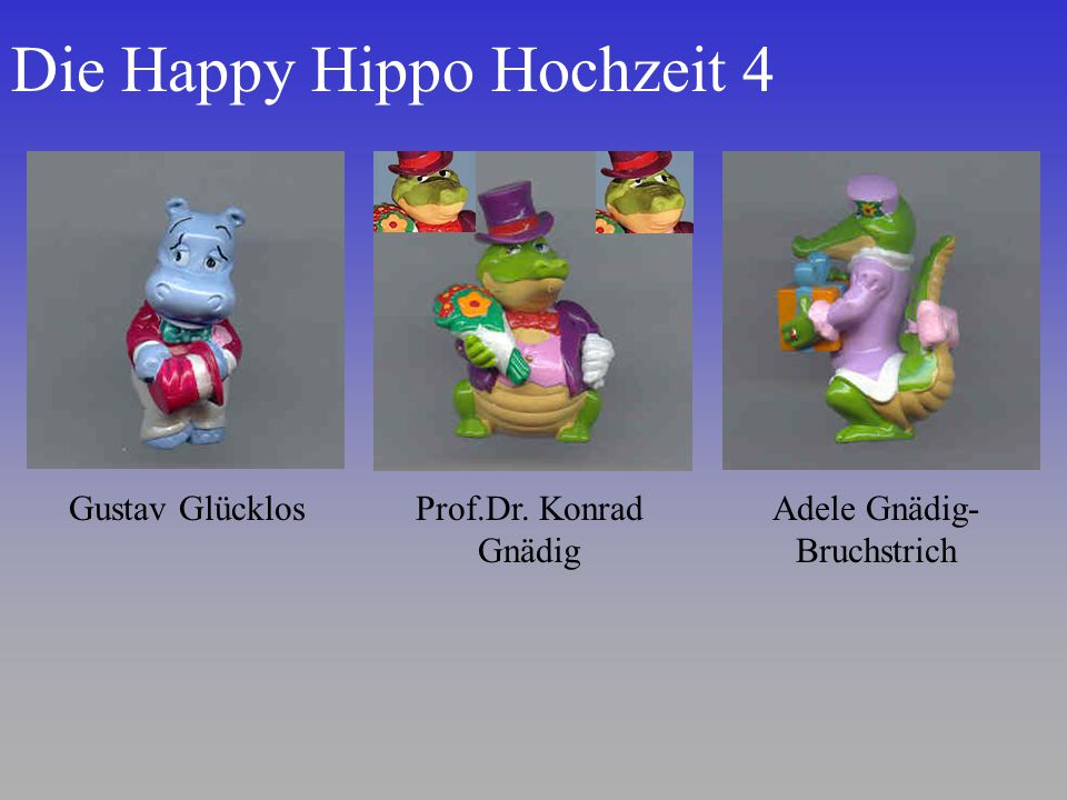 Die Happy Hippo Hochzeit 4 Gustav GlücklosProf.Dr. Konrad Gnädig Adele Gnädig- Bruchstrich