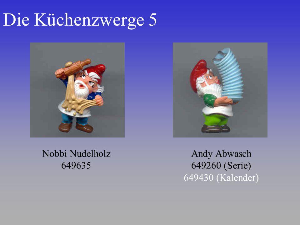 Die Küchenzwerge 5 Nobbi Nudelholz 649635 Andy Abwasch 649260 (Serie) 649430 (Kalender)