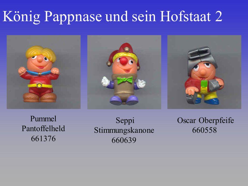 König Pappnase und sein Hofstaat 2 Oscar Oberpfeife 660558 Pummel Pantoffelheld 661376 Seppi Stimmungskanone 660639