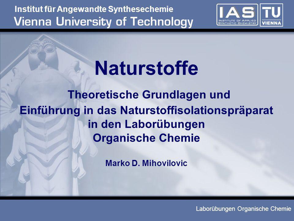 Naturstoffe Theoretische Grundlagen und Einführung in das Naturstoffisolationspräparat in den Laborübungen Organische Chemie Marko D.
