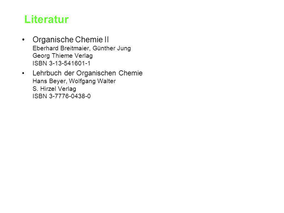 Literatur Organische Chemie II Eberhard Breitmaier, Günther Jung Georg Thieme Verlag ISBN 3-13-541601-1 Lehrbuch der Organischen Chemie Hans Beyer, Wolfgang Walter S.