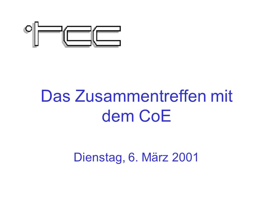 Das Zusammentreffen mit dem CoE Dienstag, 6. März 2001