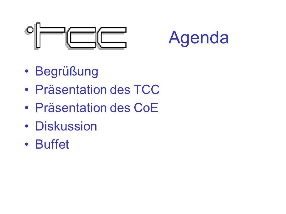 Agenda Begrüßung Präsentation des TCC Präsentation des CoE Diskussion Buffet