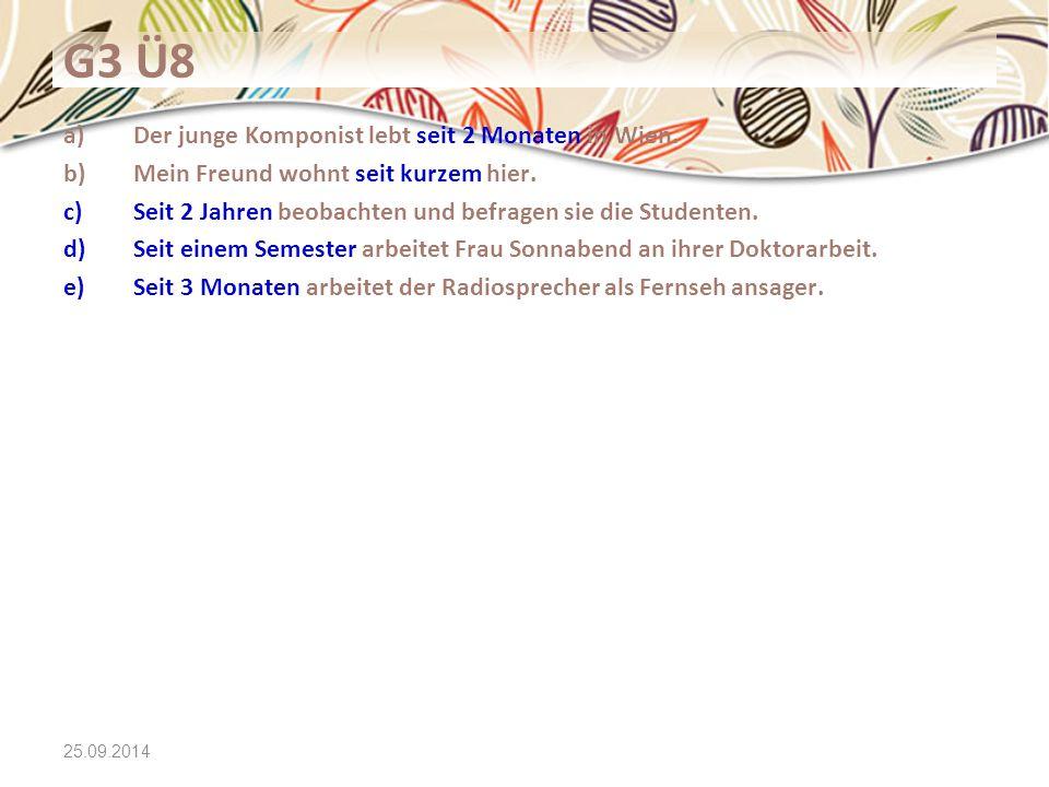 25.09.2014 G3 Ü8 a)Der junge Komponist lebt seit 2 Monaten in Wien. b)Mein Freund wohnt seit kurzem hier. c)Seit 2 Jahren beobachten und befragen sie