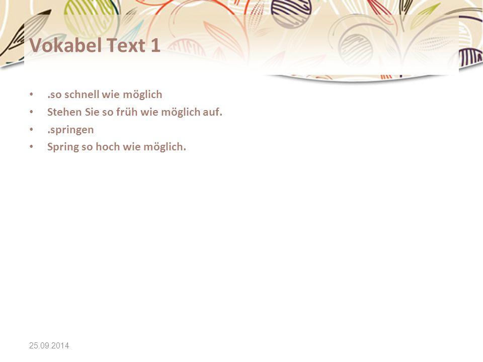 25.09.2014 Vokabel Text 1.so schnell wie möglich Stehen Sie so früh wie möglich auf..springen Spring so hoch wie möglich.