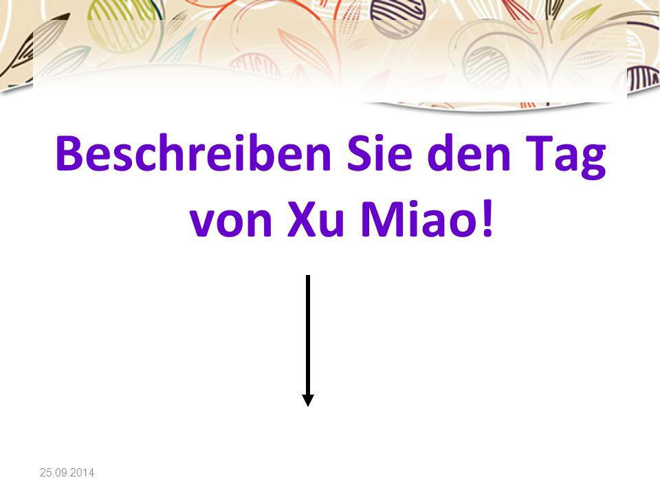 25.09.2014 Beschreiben Sie den Tag von Xu Miao!