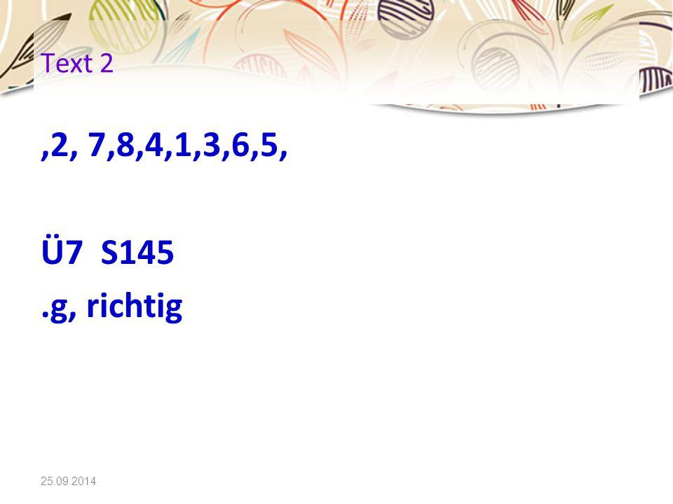 25.09.2014 Text 2,2, 7,8,4,1,3,6,5, Ü7 S145.g, richtig