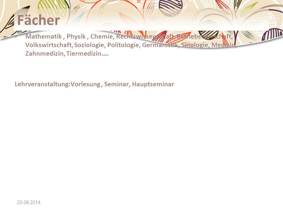 25.09.2014 Fächer Mathematik, Physik, Chemie, Rechtswissenschaft, Betriebswirtschaft, Volkswirtschaft, Soziologie, Politologie, Germanistik, Sinologie