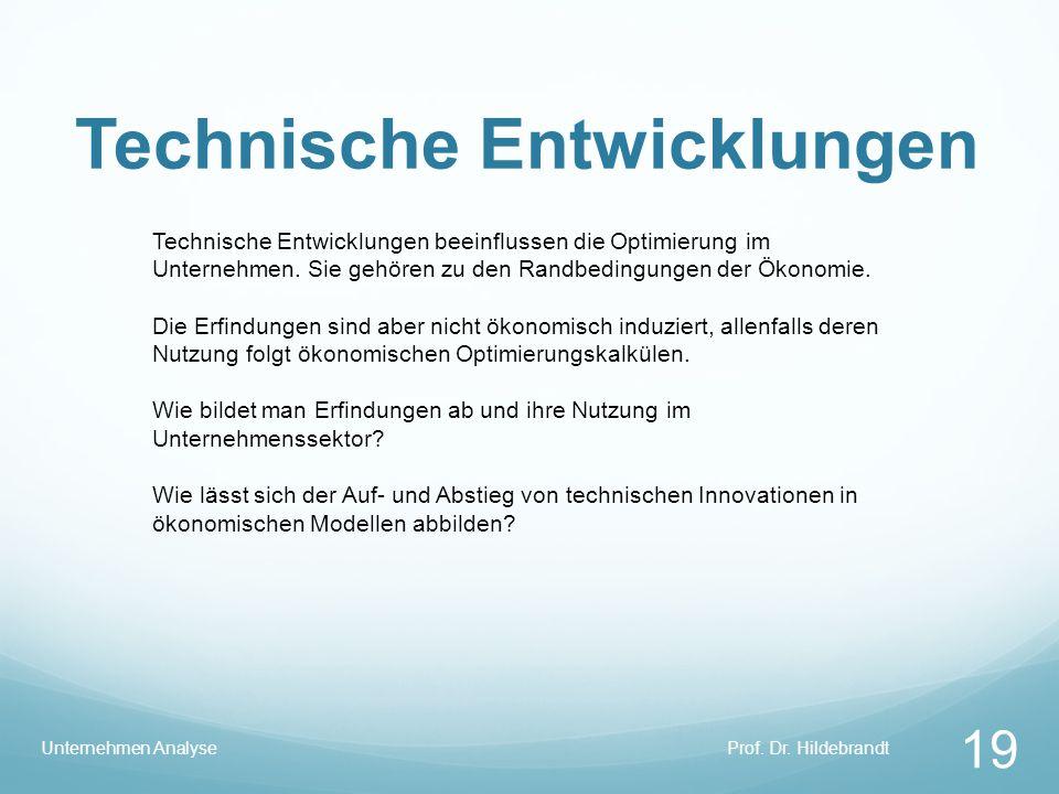 Technische Entwicklungen Prof. Dr. HildebrandtUnternehmen Analyse 19 Technische Entwicklungen beeinflussen die Optimierung im Unternehmen. Sie gehören