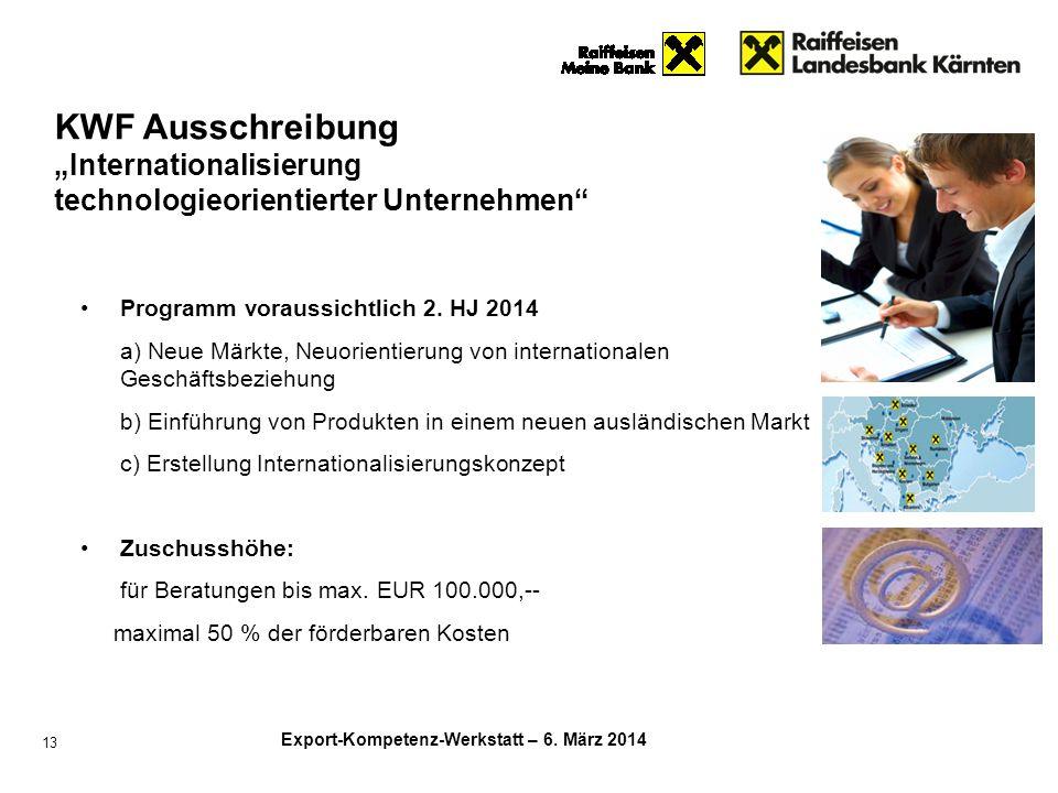 Export-Kompetenz-Werkstatt – 6. März 2014 13 Programm voraussichtlich 2. HJ 2014 a) Neue Märkte, Neuorientierung von internationalen Geschäftsbeziehun