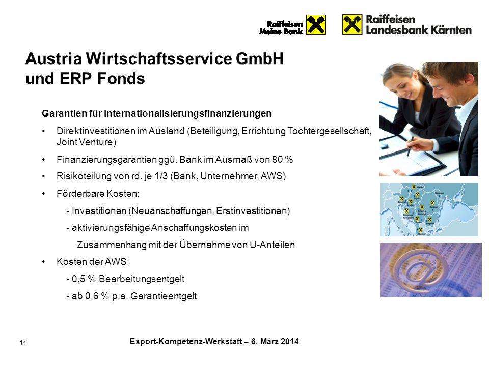 Export-Kompetenz-Werkstatt – 6. März 2014 14 Garantien für Internationalisierungsfinanzierungen Direktinvestitionen im Ausland (Beteiligung, Errichtun