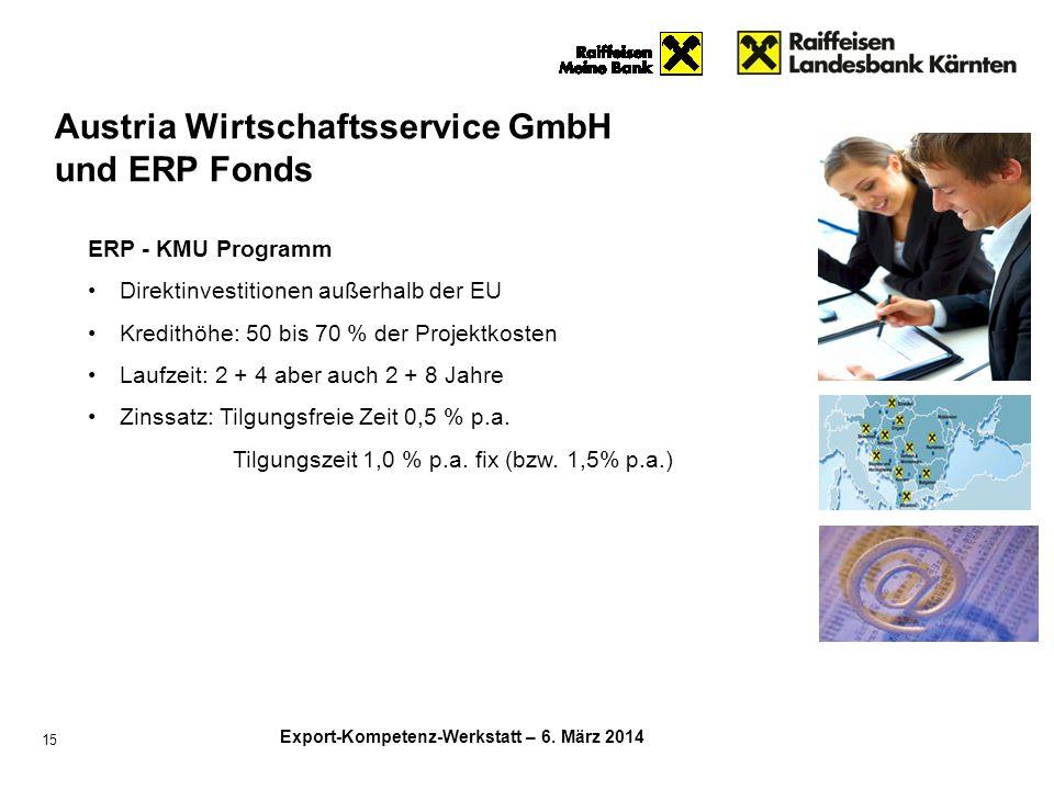 Export-Kompetenz-Werkstatt – 6. März 2014 15 ERP - KMU Programm Direktinvestitionen außerhalb der EU Kredithöhe: 50 bis 70 % der Projektkosten Laufzei