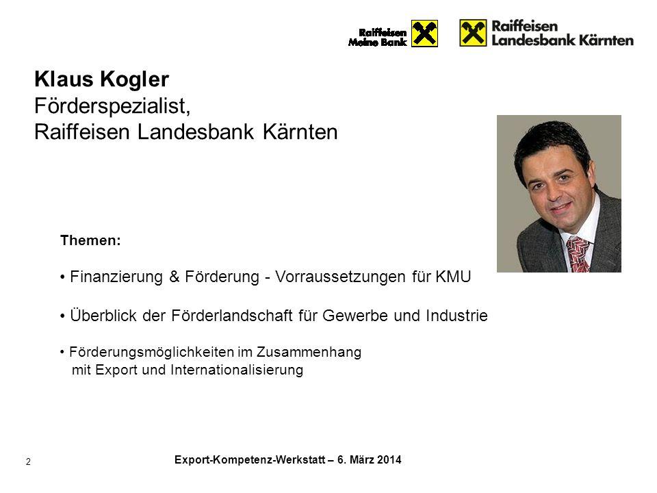 Export-Kompetenz-Werkstatt – 6. März 2014 Themen: Finanzierung & Förderung - Vorraussetzungen für KMU Überblick der Förderlandschaft für Gewerbe und I