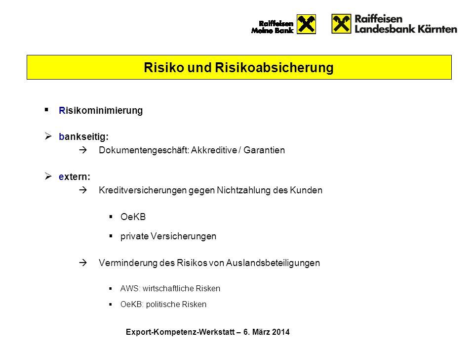 Risikominimierung  bankseitig:  Dokumentengeschäft: Akkreditive / Garantien  extern:  Kreditversicherungen gegen Nichtzahlung des Kunden  OeKB