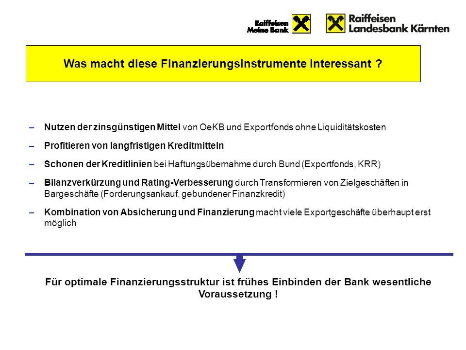 –Nutzen der zinsgünstigen Mittel von OeKB und Exportfonds ohne Liquiditätskosten –Profitieren von langfristigen Kreditmitteln –Schonen der Kreditlinie