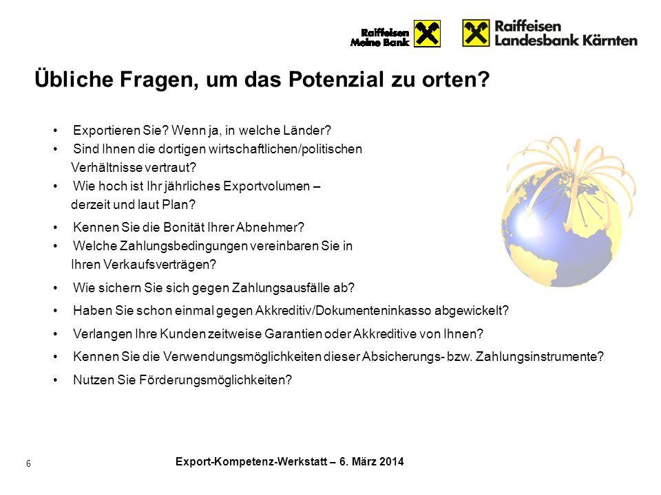 Export-Kompetenz-Werkstatt – 6. März 2014 6 Exportieren Sie? Wenn ja, in welche Länder? Sind Ihnen die dortigen wirtschaftlichen/politischen Verhältni