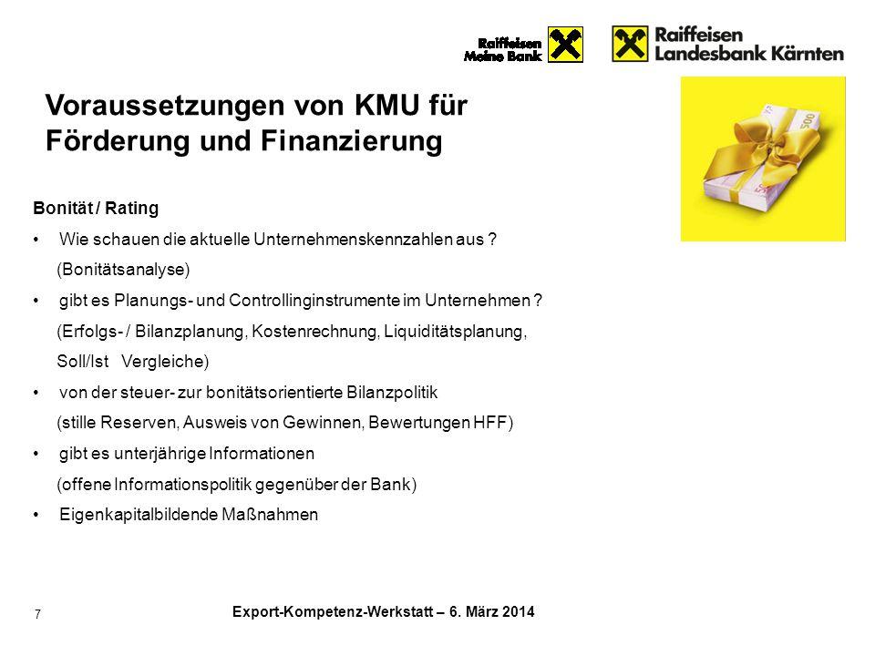 Working Capital – Finanzierung (Rahmen)  Rahmenkredit des Exportfonds (für KMU)  Refinanzierungs- rahmen der Kontroll- bank (KRR, für GU) EFV - Finanzierung von Einzelexportgeschäften  Lieferantenkredit (Basis: G1, WB der OeKB oder P1 OeKB Vers.)  Käuferkredit (Basis: G3 der OeKB)  Ankauf von Exportforderungen (Basis: G9 der OeKB) Finanzierung von Auslandsinvestitionen  Beteiligungsfinanzier- ung der OeKB (Basis G4, WB oder Garantie der AWS)  Starthilfekredite  ERP-Fonds Internationalisierung KMU: Kleine und mittlere Unternehmen GU: Großunternehmen KRR:Kontrollbank Refinanzierungsrahmen EFV:Exportfinanzierungsverfahren der OeKB OeKB: Oesterreichische Kontrollbank WB: Wechselbürgschaftszusage des Bundes AWS: Austria Wirtschaftsservice FDI:Foreign Direct Investments/Auslandsinvestitionen Zur Optimierung der Finanzierung stehen Instrumente im Bereich Working Capital, Einzelprojekte und FDI zur Verfügung Export-Kompetenz-Werkstatt – 6.