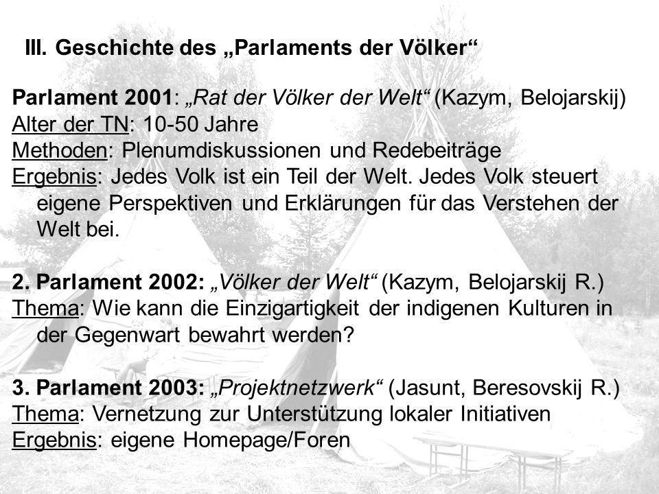 """III. Geschichte des """"Parlaments der Völker"""" Parlament 2001: """"Rat der Völker der Welt"""" (Kazym, Belojarskij) Alter der TN: 10-50 Jahre Methoden: Plenumd"""