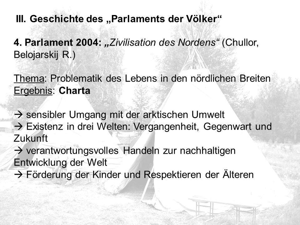 """III. Geschichte des """"Parlaments der Völker"""" 4. Parlament 2004: """"Zivilisation des Nordens"""" (Chullor, Belojarskij R.) Thema: Problematik des Lebens in d"""