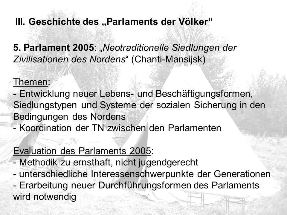 """5. Parlament 2005: """"Neotraditionelle Siedlungen der Zivilisationen des Nordens"""" (Chanti-Mansijsk) Themen: - Entwicklung neuer Lebens- und Beschäftigun"""