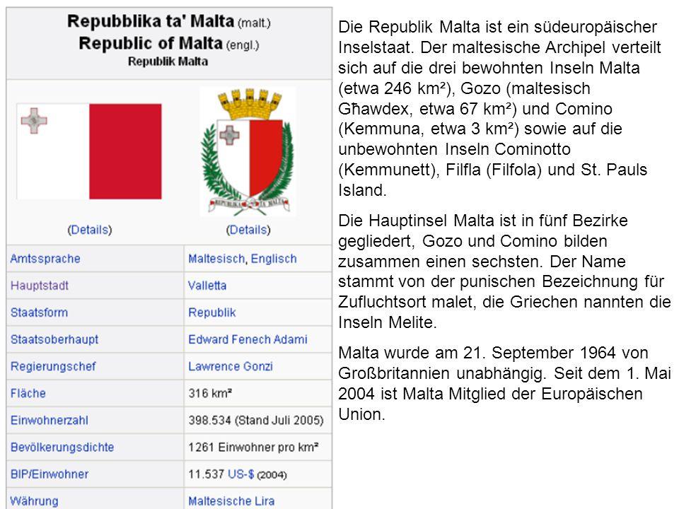 Die Republik Malta ist ein südeuropäischer Inselstaat. Der maltesische Archipel verteilt sich auf die drei bewohnten Inseln Malta (etwa 246 km²), Gozo