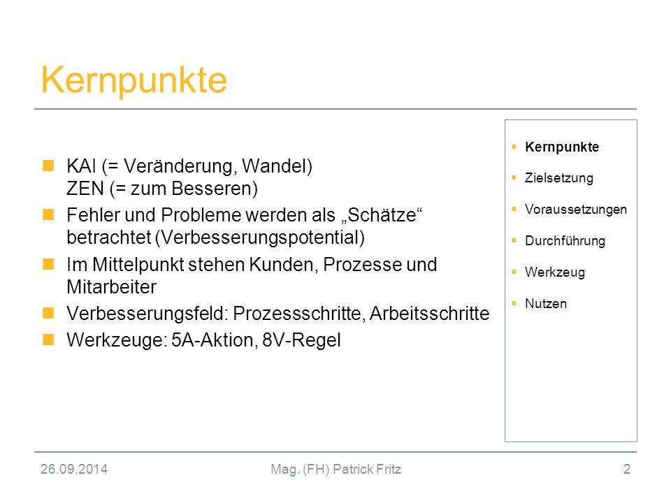"""26.09.2014Mag. (FH) Patrick Fritz2 Kernpunkte KAI (= Veränderung, Wandel) ZEN (= zum Besseren) Fehler und Probleme werden als """"Schätze"""" betrachtet (Ve"""