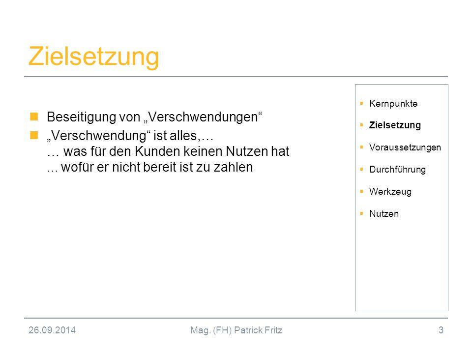 """26.09.2014Mag. (FH) Patrick Fritz3 Zielsetzung Beseitigung von """"Verschwendungen"""" """"Verschwendung"""" ist alles,… … was für den Kunden keinen Nutzen hat..."""