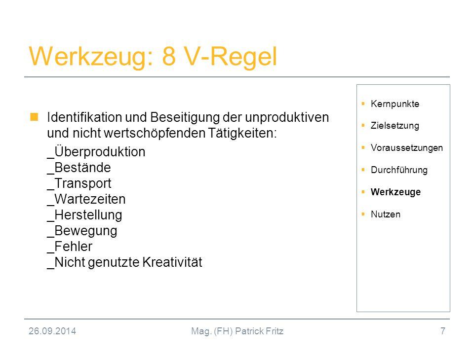26.09.2014Mag. (FH) Patrick Fritz7 Werkzeug: 8 V-Regel Identifikation und Beseitigung der unproduktiven und nicht wertschöpfenden Tätigkeiten: _Überpr