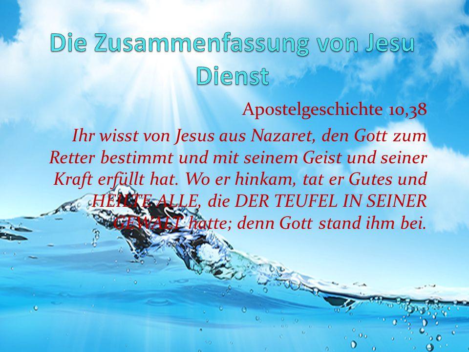 Apostelgeschichte 10,38 Ihr wisst von Jesus aus Nazaret, den Gott zum Retter bestimmt und mit seinem Geist und seiner Kraft erfüllt hat. Wo er hinkam,