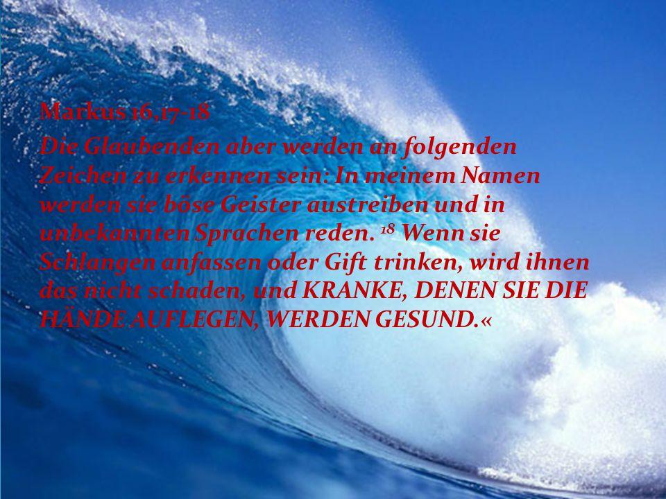 Markus 16,17-18 Die Glaubenden aber werden an folgenden Zeichen zu erkennen sein: In meinem Namen werden sie böse Geister austreiben und in unbekannte