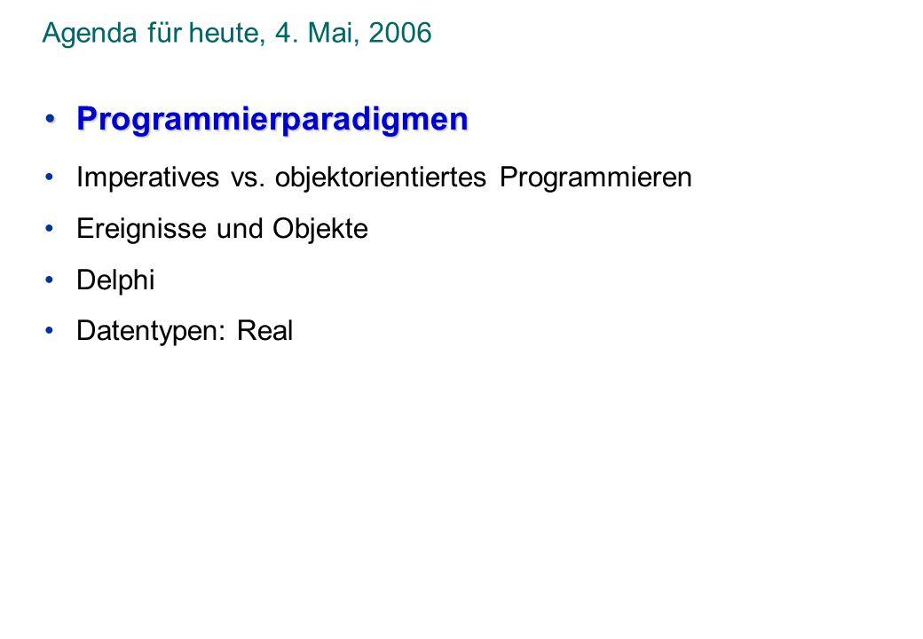 Agenda für heute, 4.Mai, 2006 ProgrammierparadigmenProgrammierparadigmen Imperatives vs.