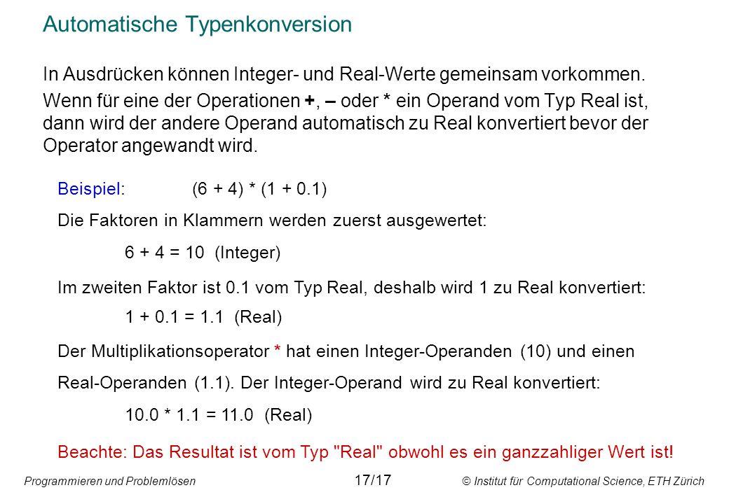 Programmieren und Problemlösen © Institut für Computational Science, ETH Zürich Automatische Typenkonversion In Ausdrücken können Integer- und Real-Werte gemeinsam vorkommen.
