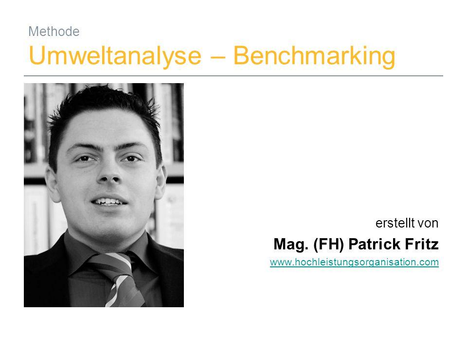 27.09.2014Mag. (FH) Patrick Fritz1 Methode Umweltanalyse – Benchmarking erstellt von Mag. (FH) Patrick Fritz www.hochleistungsorganisation.com