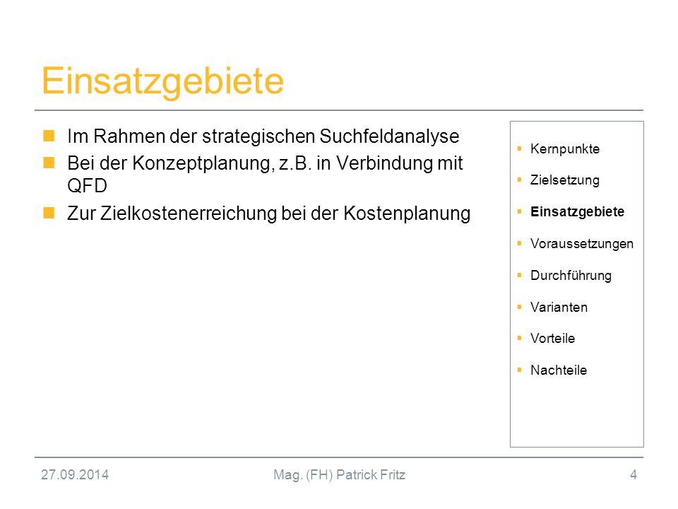 27.09.2014Mag. (FH) Patrick Fritz4 Einsatzgebiete Im Rahmen der strategischen Suchfeldanalyse Bei der Konzeptplanung, z.B. in Verbindung mit QFD Zur Z