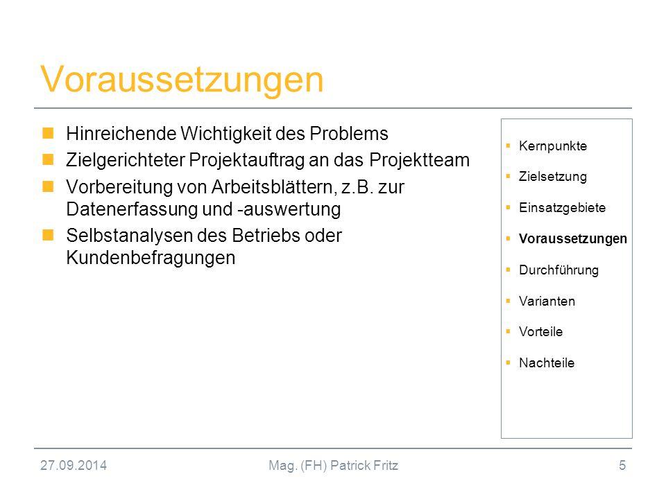 27.09.2014Mag. (FH) Patrick Fritz5 Voraussetzungen Hinreichende Wichtigkeit des Problems Zielgerichteter Projektauftrag an das Projektteam Vorbereitun