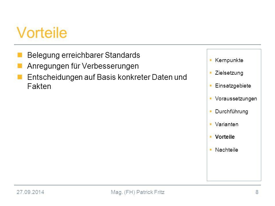 27.09.2014Mag. (FH) Patrick Fritz8 Vorteile Belegung erreichbarer Standards Anregungen für Verbesserungen Entscheidungen auf Basis konkreter Daten und