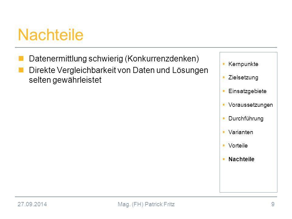 27.09.2014Mag. (FH) Patrick Fritz9 Nachteile Datenermittlung schwierig (Konkurrenzdenken) Direkte Vergleichbarkeit von Daten und Lösungen selten gewäh