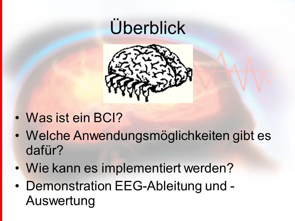 Überblick Was ist ein BCI.Welche Anwendungsmöglichkeiten gibt es dafür.