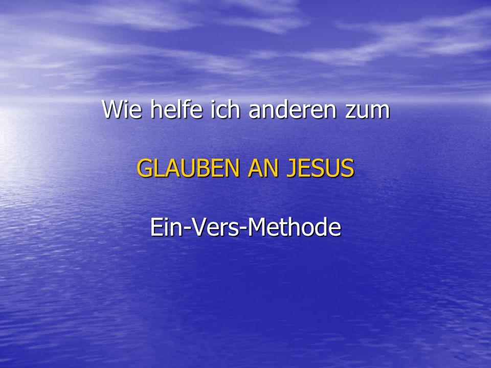 Wie helfe ich anderen zum GLAUBEN AN JESUS Ein-Vers-Methode