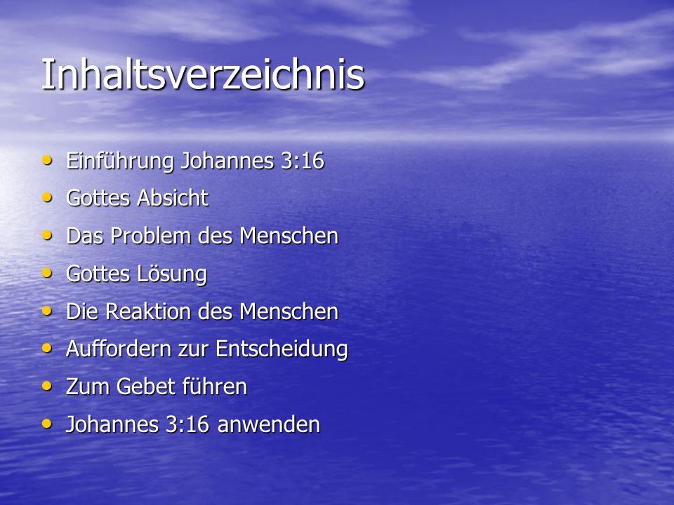 Inhaltsverzeichnis Einführung Johannes 3:16 Einführung Johannes 3:16 Gottes Absicht Gottes Absicht Das Problem des Menschen Das Problem des Menschen G
