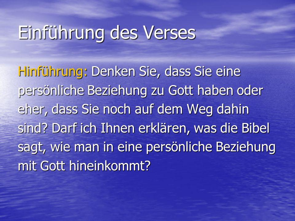 Einführung des Verses Hinführung: Denken Sie, dass Sie eine persönliche Beziehung zu Gott haben oder eher, dass Sie noch auf dem Weg dahin sind? Darf