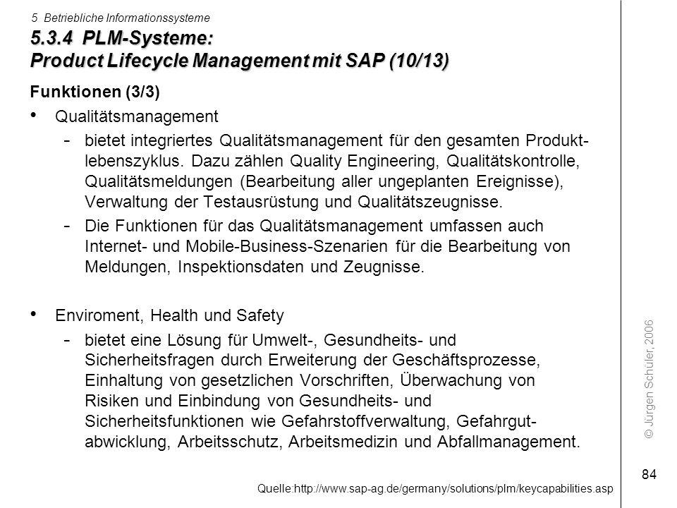 © Jürgen Schüler, 2006 5 Betriebliche Informationssysteme 84 5.3.4 PLM-Systeme: Product Lifecycle Management mit SAP (10/13) Funktionen (3/3) Qualität