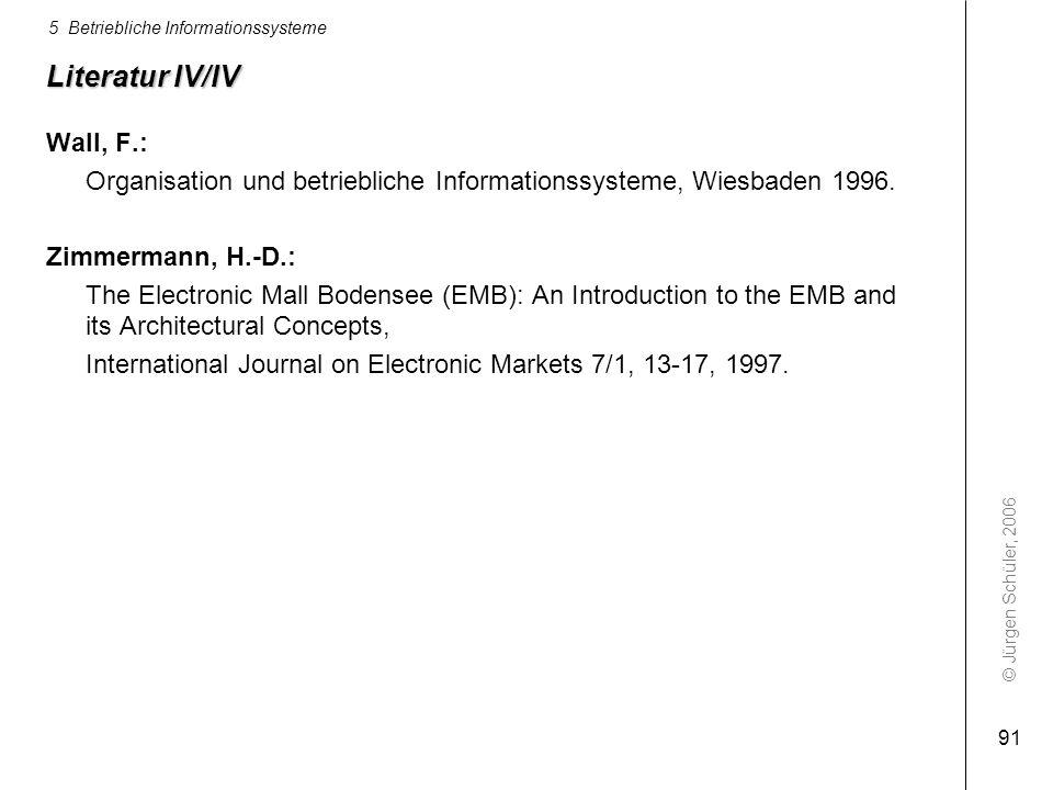 © Jürgen Schüler, 2006 5 Betriebliche Informationssysteme 91 Literatur IV/IV Wall, F.: Organisation und betriebliche Informationssysteme, Wiesbaden 19
