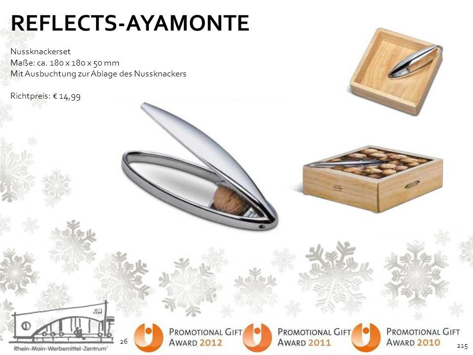 REFLECTS-AYAMONTE Nussknackerset Maße: ca. 180 x 180 x 50 mm Mit Ausbuchtung zur Ablage des Nussknackers Richtpreis: € 14,99 26 215