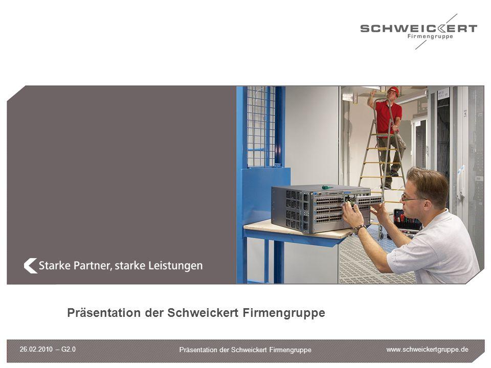 www.schweickertgruppe.de Präsentation der Schweickert Firmengruppe 26.02.2010 – G2.0 Kontaktdaten Dietmar-Hopp-Allee 19 69190 Walldorf Tel.: +49 6227 38 86-00 Fax: +49 6227 38 86-09 E-Mail: netzwerk@schweickertgruppe.de Hauptstraße 105 69226 Nußloch Tel.: +49 6224 82 77-0 Fax: +49 6224 82 77-50 E-Mail: elektro@schweickertgruppe.de