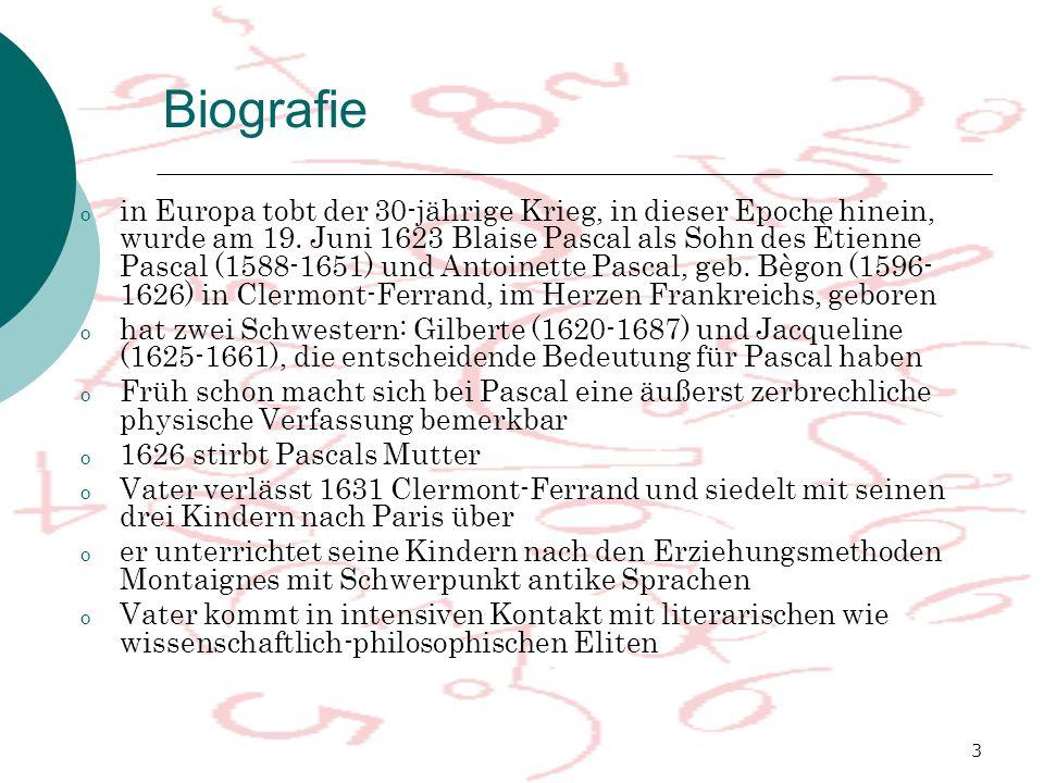 3 Biografie o in Europa tobt der 30-jährige Krieg, in dieser Epoche hinein, wurde am 19. Juni 1623 Blaise Pascal als Sohn des Ètienne Pascal (1588-165
