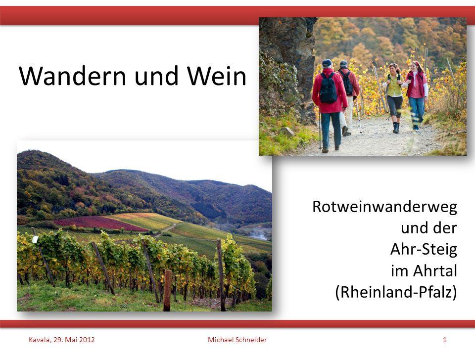 Wandern und Wein Rotweinwanderweg und der Ahr-Steig im Ahrtal (Rheinland-Pfalz) Kavala, 29. Mai 2012Michael Schneider1