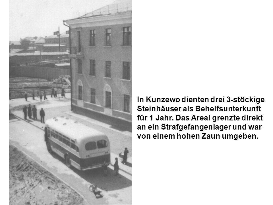 In Kunzewo dienten drei 3-stöckige Steinhäuser als Behelfsunterkunft für 1 Jahr. Das Areal grenzte direkt an ein Strafgefangenlager und war von einem